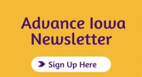 Sign up for Advance Iowa's Newsletter