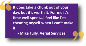 "Mike Tully Quotes: ""It does take a chunk out of your day, but it's worth it. For me it's time well spent...I feel like I'm cheating myself if I can't make it."""